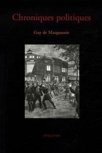 Guy de Maupassant - Chroniques politiques.