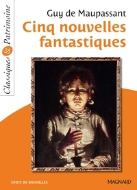 Guy de Maupassant - Cinq nouvelles fantastiques - Classiques et Patrimoine.