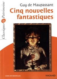 Guy de Maupassant - Cinq nouvelles fantastiques.