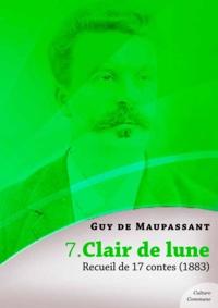 Guy De Maupassant - Clair de lune, recueil de 17 contes.