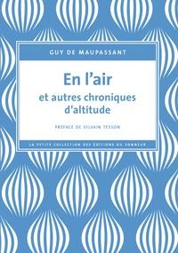 Guy de Maupassant - En l'air et autres chroniques d'altitude.