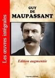 Guy de Maupassant - Guy de Maupassant - Les oeuvres complètes (édition augmentée).