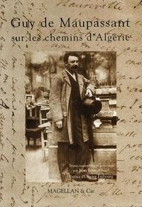 Guy de Maupassant - Guy de Maupassant sur les chemins d'Algérie.