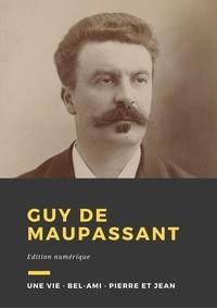 Guy De Maupassant - Guy de Maupassant - Trois romans : Une vie, Bel-Ami, Pierre et Jean.
