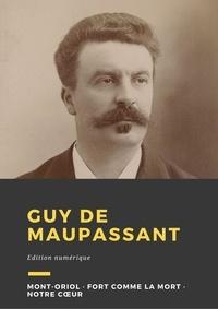 Guy De Maupassant - Guy de Maupassant - Trois romans : Mont-Oriol, Fort comme la mort, Notre cœur.