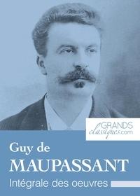 Guy de Maupassant et  GrandsClassiques.com - Guy de Maupassant - Intégrale des œuvres.