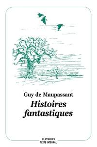 Guy de Maupassant et Philippe Dumas - Histoires fantastiques.