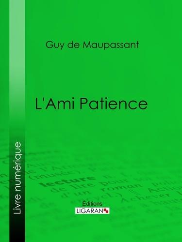 Guy De Maupassant et  Ligaran - L'Ami Patience.