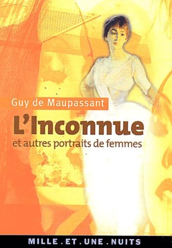 Guy de Maupassant - L'inconnue et autres portraits de femmes.