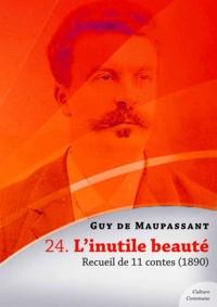 Guy De Maupassant - L'inutile beauté, recueil de 11 contes.