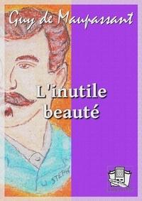 Guy De Maupassant - L'inutile Beauté.