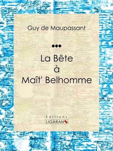 Guy de Maupassant et  Ligaran - La Bête à Maît' Belhomme.
