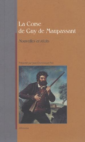 Guy de Maupassant - La Corse de Maupassant - Nouvelles et récits.