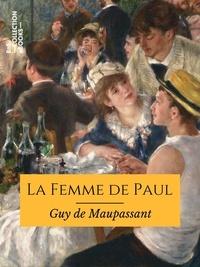 Guy De Maupassant - La Femme de Paul.