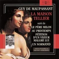 Guy De Maupassant et Paul Desalmand - La maison Tellier - Pétition d'un voyeur malgré lui - Le père Milon - Au printemps - Un normand.