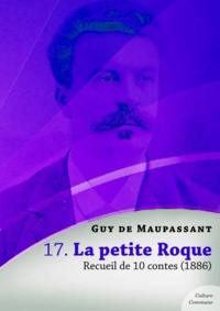 Guy De Maupassant - La petite Roque, recueil de 10 contes.