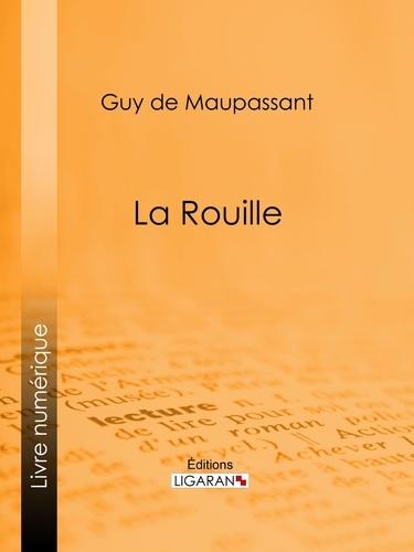 Guy De Maupassant et  Ligaran - La Rouille.
