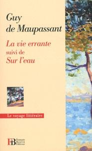 Guy de Maupassant - La vie errante suivi Sur l'eau.