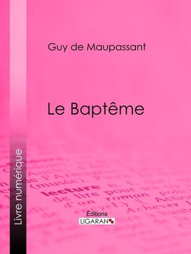 Guy De Maupassant et  Ligaran - Le Baptême.