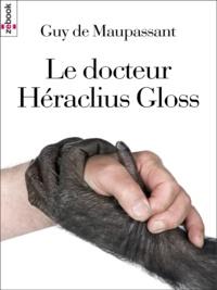 Guy De Maupassant - Le docteur Héraclius Gloss.