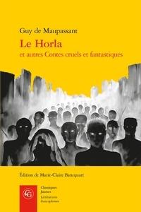 Guy de Maupassant - Le Horla et autres Contes cruels et fantastiques.