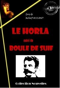 Guy de Maupassant - Le Horla (suivi de Boule de Suif) - édition intégrale.