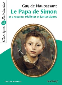 Guy de Maupassant - Le Papa de Simon et 5 nouvelles réalistes et fantastiques.