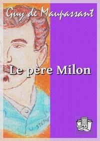 Guy De Maupassant - Le père Milon - et autres nouvelles.