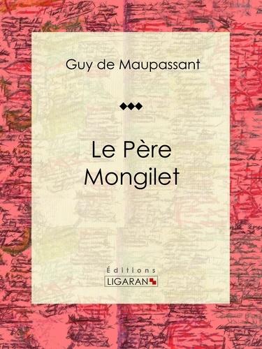 Guy De Maupassant et  Ligaran - Le Père Mongilet - Nouvelle.