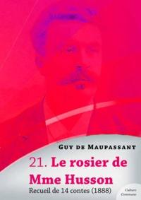 Guy De Maupassant - Le rosier de Mme Husson, recueil de 14 contes.