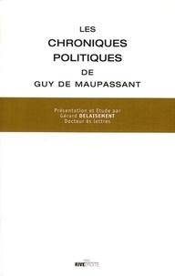Guy de Maupassant et Gérard Delaisement - Les chroniques politiques de Guy de Maupassant.