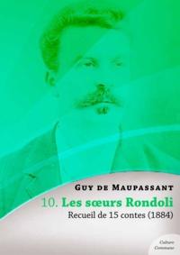 Guy De Maupassant - Les sœurs Rondoli, recueil de 15 contes.
