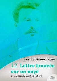 Guy De Maupassant - Lettre trouvée sur un noyé et 13 autres contes.