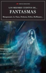 Guy de Maupassant et  Charles Dickens - Los mejores cuentos de Fantasmas - Algunas obras maestras.