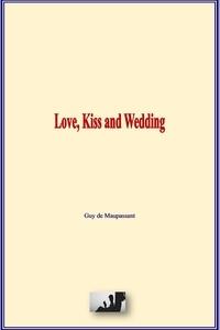 Guy De Maupassant - Love, Kiss and Wedding.
