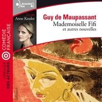 Guy de Maupassant et Anne Kessler - Mademoiselle Fifi et autres nouvelles - Mademoiselle Fifi, L'Odyssée d'une fille et L'Armoire.