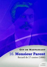 Guy De Maupassant - Monsieur Parent, recueil de 17 contes.