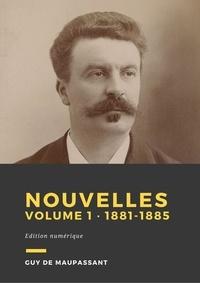 Guy De Maupassant - Nouvelles, volume 1 - De 1881 à 1885.