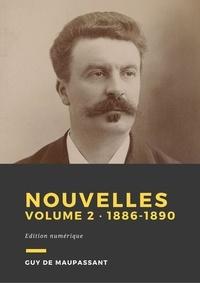 Guy De Maupassant - Nouvelles, volume 2 - De 1886 à 1890.