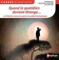 Guy de Maupassant et  Erckmann-Chatrian - Quand le quotidien devient étrange... - Le Pied de momie et autres nouvelles fantastiques.
