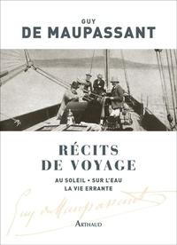 Guy de Maupassant - Récits de voyage - Au soleil ; Sur l'eau ; La vie errante.