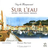 Alain Alaingoudot et Guy de Maupassant - Sur l'Eau - Antibes - Saint-Tropez - Monaco.