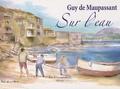 Guy de Maupassant et Patrick Durand-Peyroles - Sur l'eau.