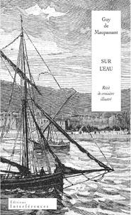 Guy de Maupassant et Ivan Bounine - Sur l'eau - Suivi de Bernard.