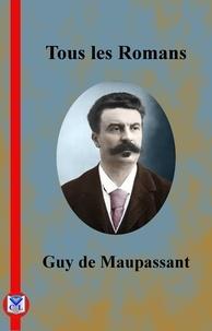 Guy De Maupassant - Tous les Romans.