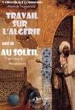 Guy de Maupassant et Alexis de Tocqueville - Travail sur l'Algérie suivi de Au soleil (Maupassant) - édition intégrale.