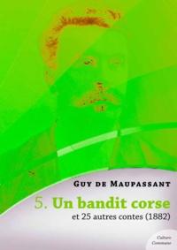 Guy De Maupassant - Un bandit corse et 25 autres contes.