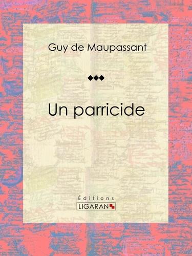 Guy De Maupassant et  Ligaran - Un parricide - Nouvelle.