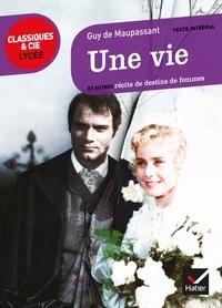 Guy de Maupassant et Simona Crippa - Une vie - et autres récits de destins de femmes.