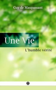 Guy de Maupassant - Une Vie - ou L'Humble Vérité.
